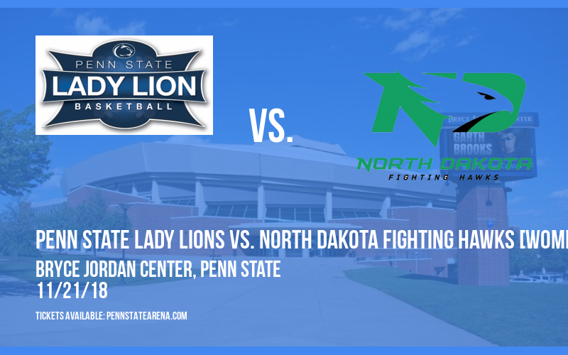 Penn State Lady Lions vs. North Dakota Fighting Hawks [WOMEN] at Bryce Jordan Center