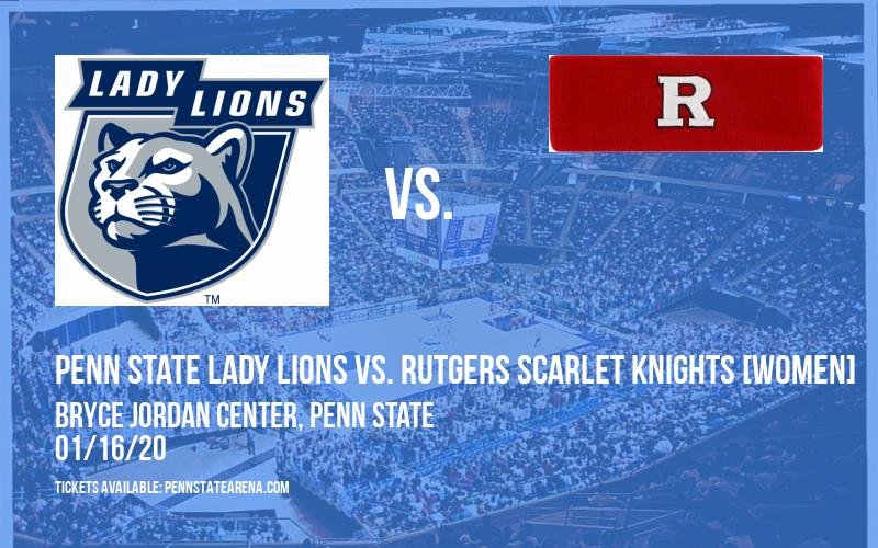 Penn State Lady Lions vs. Rutgers Scarlet Knights [WOMEN] at Bryce Jordan Center